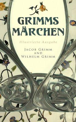 Grimms Märchen (Illustrierte Ausgabe), Wilhelm Grimm, Jacob Grimm