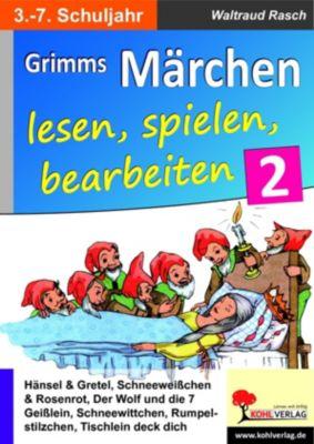 Grimms Märchen lesen, spielen, bearbeiten / Band 2, Waltraud Rasch