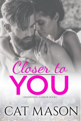Grindstone Harbor: Closer to You (Grindstone Harbor, #1), Cat Mason