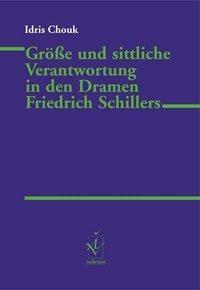Größe und sittliche Verantwortung in den Dramen Friedrich Schillers, Idris Chouk