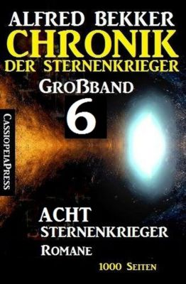 Großband #6 - Chronik der Sternenkrieger: Acht Sternenkrieger Romane, Alfred Bekker