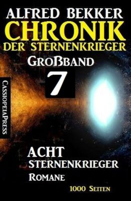 Großband #7 - Chronik der Sternenkrieger: Acht Sternenkrieger Romane, Alfred Bekker