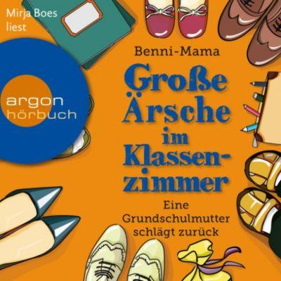 Große Ärsche im Klassenzimmer - Eine Grundschulmutter schlägt zurück (Autorisierte Lesefassung), Benni-Mama