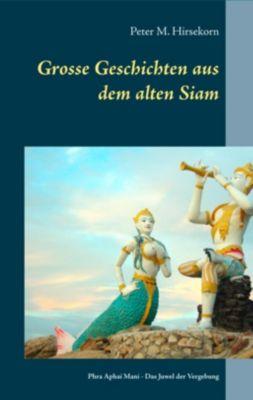 Grosse Geschichten aus dem alten Siam, Peter M. Hirsekorn