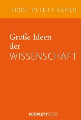 Große Ideen der Wissenschaft, Ernst Peter Fischer
