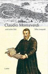 Grosse Komponisten und ihre Zeit: Claudio Monteverdi und seine Zeit, Silke Leopold