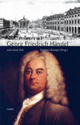 Große Komponisten und ihre Zeit: Georg Friedrich Händel und seine Zeit, Silke Leopold