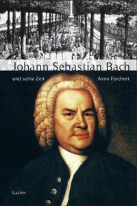 Grosse Komponisten und ihre Zeit: Johann Sebastian Bach und seine Zeit, Arno Forchert