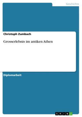 Grosserlebnis im antiken Athen, Christoph Zumbach
