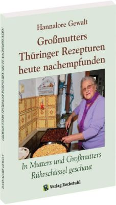 Großmutters Thüringer Rezepturen heute nachempfunden - Hannalore Gewalt  