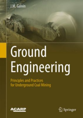 Ground Engineering - Principles and Practices for Underground Coal Mining, J. M. Galvin