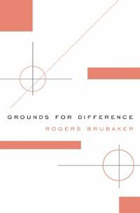 Grounds for Difference, Rogers Brubaker