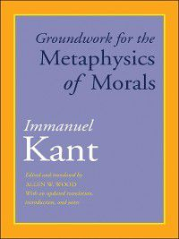 Groundwork for the Metaphysics of Morals, Immanuel Kant