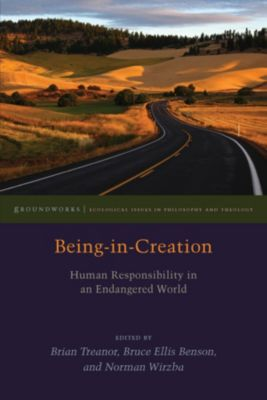 Groundworks: Ecological Issues in Philosophy and Theology: Being-in-Creation, Norman Wirzba, Bruce Ellis Benson