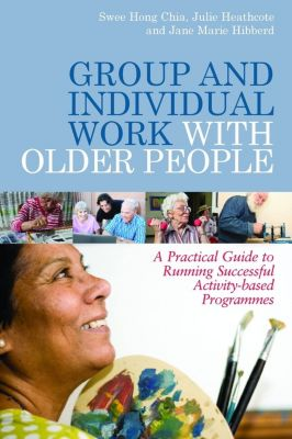 Group and Individual Work with Older People, Jane Hibberd, Julie Heathcote, Swee Hong Chia