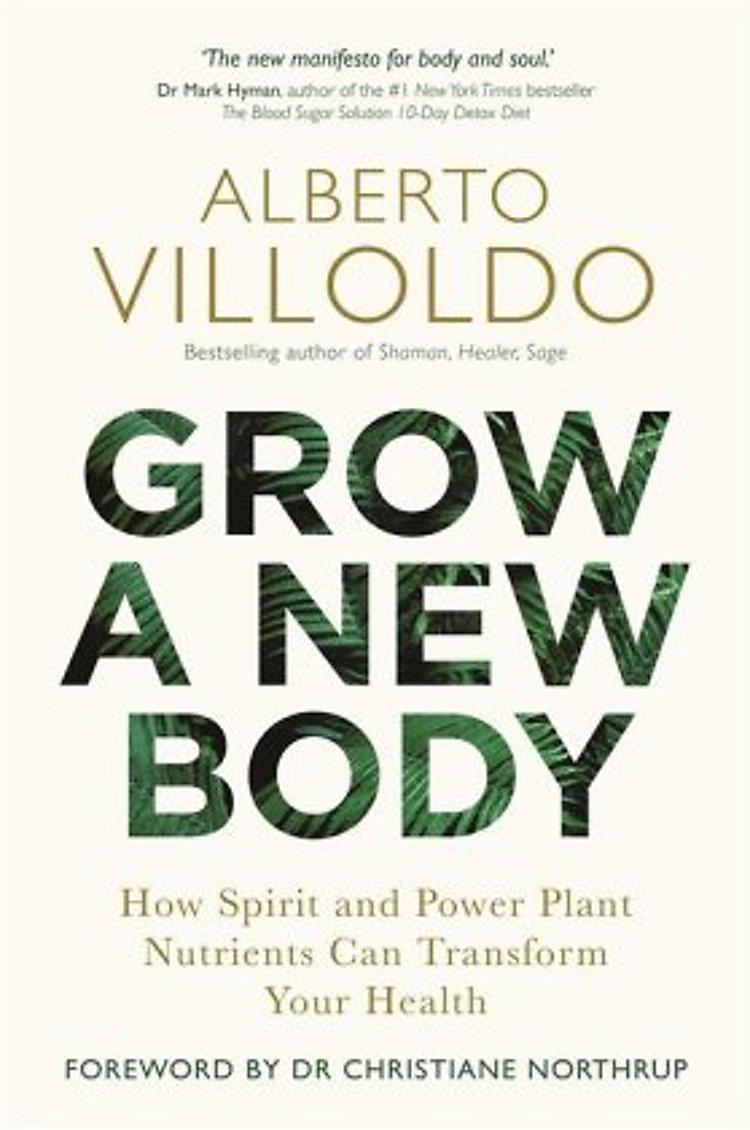 Grow A New Body Buch Von Alberto Villoldo Versandkostenfrei