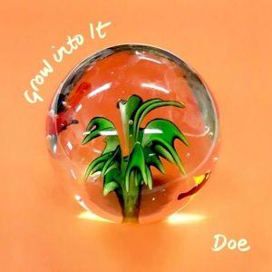Grow Into It, Doe