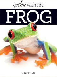 Grow With Me: Frog, Kate Riggs