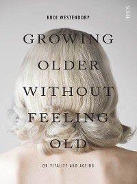 Growing Older Without Feeling Old, Rudi Westendorp