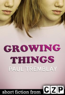 Growing Things, Paul Tremblay
