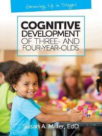 Growing Up in Stages: Cognitive Development of Three- and Four-Year-Olds, Susan A. Miller