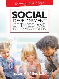 Growing Up in Stages: Social Development of Three- and Four-Year-Olds, Susan A. Miller