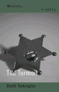 Growth Trilogy: The Turmoil (World Digital Library Edition), Booth Tarkington