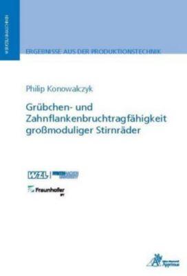 Grübchen- und Zahnflankenbruchtragfähigkeit grossmoduliger Stirnräder, Philip Konowalczyk