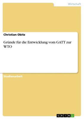 Gründe für die Entwicklung vom GATT zur WTO, Christian Obitz