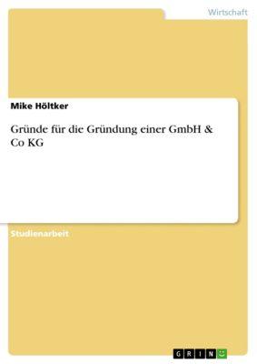 Gründe für die Gründung einer GmbH & Co KG, Mike Höltker