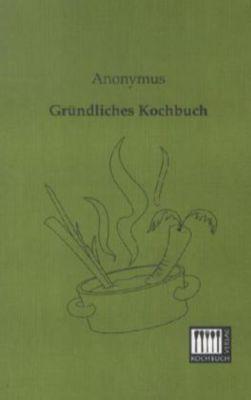 Gründliches Kochbuch - Anonym pdf epub