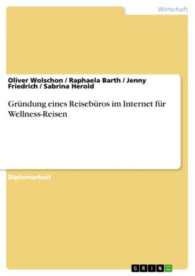 Gründung eines Reisebüros im Internet für Wellness-Reisen, Oliver Wolschon, Jenny Friedrich, Raphaela Barth, Sabrina Herold