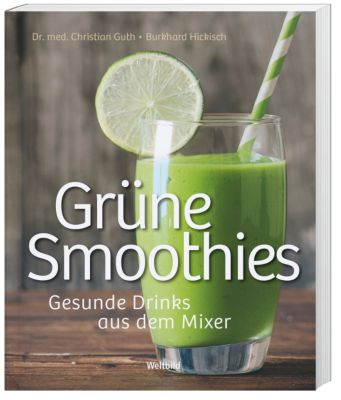 Grüne Smoothies, DR. MED. CHRISTIAN GUTH, Burkhard Hickisch