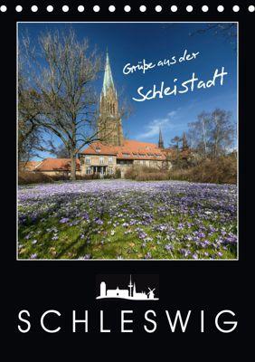 Grüsse aus der Schleistadt Schleswig (Tischkalender 2019 DIN A5 hoch), Susann Kuhr
