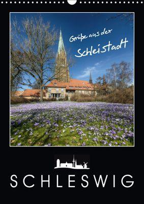 Grüße aus der Schleistadt Schleswig (Wandkalender 2019 DIN A3 hoch), Susann Kuhr