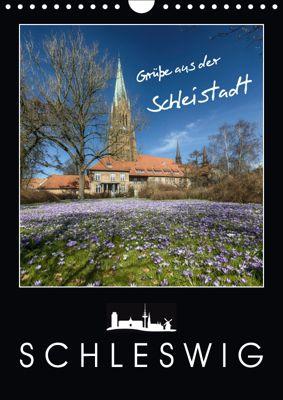 Grüße aus der Schleistadt Schleswig (Wandkalender 2019 DIN A4 hoch), Susann Kuhr