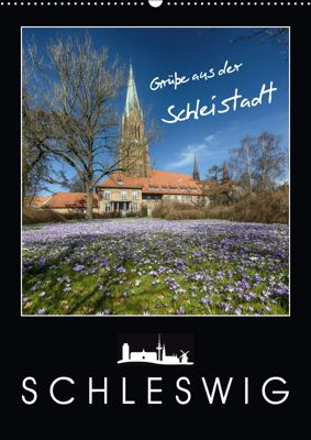 Grüße aus der Schleistadt Schleswig (Wandkalender 2019 DIN A2 hoch), Susann Kuhr