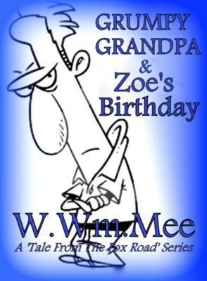 Grumpy Grandpa And Zoe`s Birthday, W.Wm. Mee