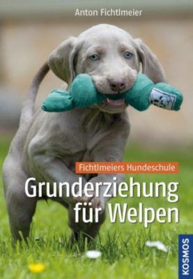 Grunderziehung für Welpen - Anton Fichtlmeier |