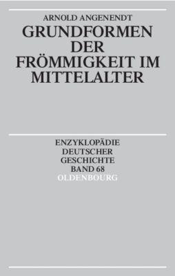 Grundformen der Frömmigkeit im Mittelalter, Arnold Angenendt