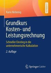 Grundkurs Kosten- und Leistungsrechnung, Karin Nickenig