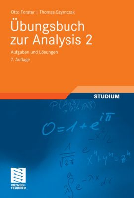 Grundkurs Mathematik: Übungsbuch zur Analysis 2, Otto Forster, Thomas Szymczak