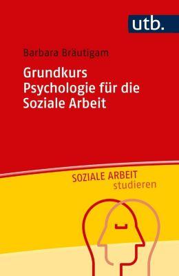 Grundkurs Psychologie für die Soziale Arbeit - Barbara Bräutigam |