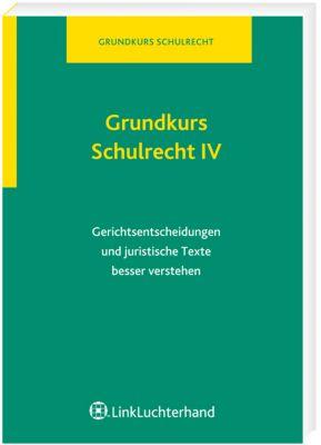 Grundkurs Schulrecht: Bd.4 Gerichtsentscheidungen und juristische Texte besser verstehen, Thomas Böhm