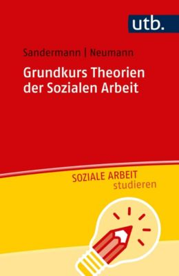 Grundkurs Theorien der Sozialen Arbeit, Sascha Neumann, Philipp Sandermann