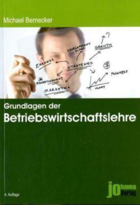 Grundlagen der Betriebswirtschaftslehre, Michael Bernecker