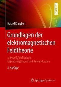 Grundlagen der elektromagnetischen Feldtheorie, Harald Klingbeil