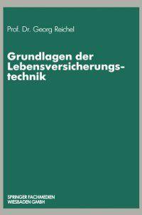 Grundlagen der Lebensversicherungstechnik, Georg Reichel