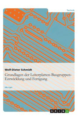 Grundlagen der Leiterplatten-Baugruppen-Entwicklung und Fertigung, Wolf-Dieter Schmidt