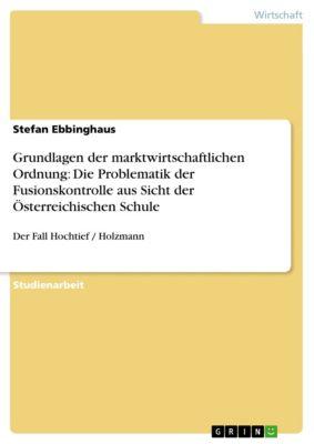 Grundlagen der marktwirtschaftlichen Ordnung: Die Problematik der Fusionskontrolle aus Sicht der Österreichischen Schule, Stefan Ebbinghaus